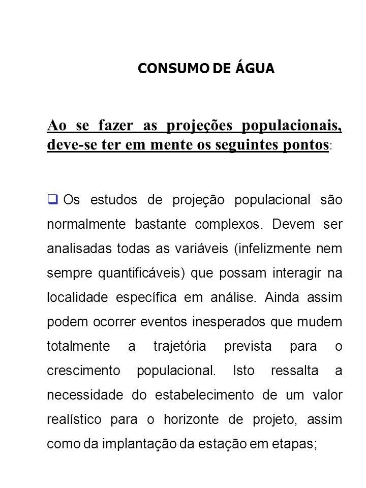 CONSUMO DE ÁGUA Ao se fazer as projeções populacionais, deve-se ter em mente os seguintes pontos : Os estudos de projeção populacional são normalmente