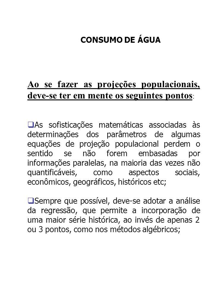 CONSUMO DE ÁGUA Ao se fazer as projeções populacionais, deve-se ter em mente os seguintes pontos : As sofisticações matemáticas associadas às determin