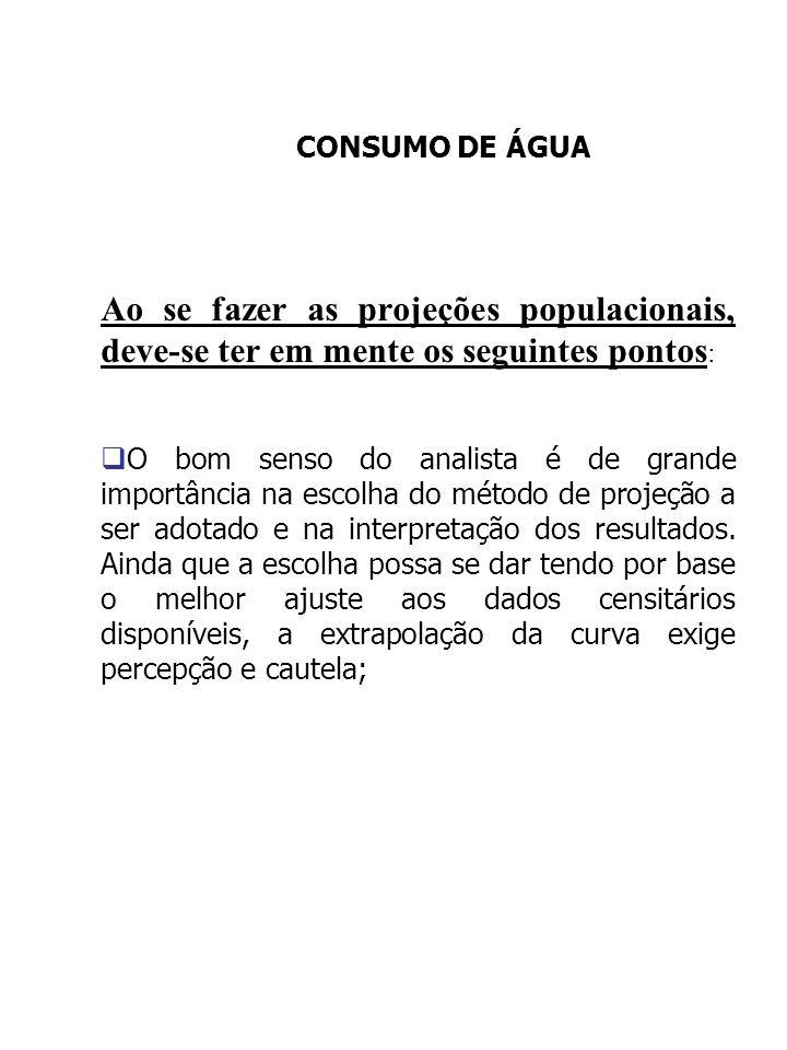 CONSUMO DE ÁGUA Ao se fazer as projeções populacionais, deve-se ter em mente os seguintes pontos : O bom senso do analista é de grande importância na