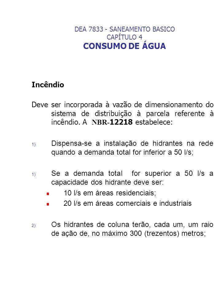 DEA 7833 - SANEAMENTO BASICO CAPÍTULO 4 CONSUMO DE ÁGUA Incêndio Deve ser incorporada à vazão de dimensionamento do sistema de distribuição à parcela
