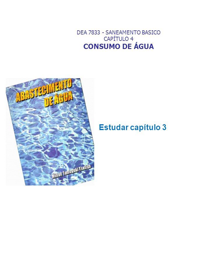 DEA 7833 - SANEAMENTO BASICO CAPÍTULO 4 CONSUMO DE ÁGUA Estudar capítulo 3