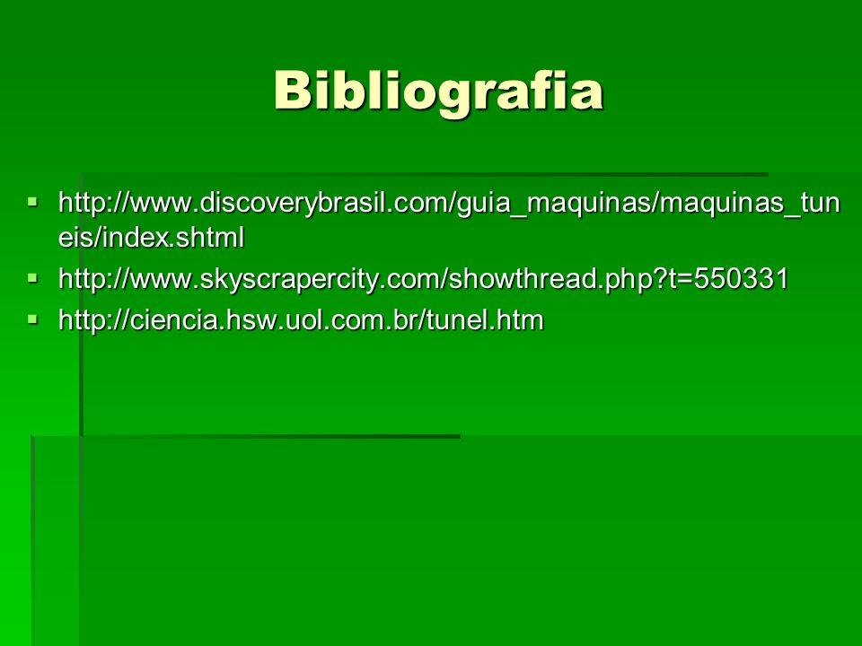 Bibliografia http://www.discoverybrasil.com/guia_maquinas/maquinas_tun eis/index.shtml http://www.discoverybrasil.com/guia_maquinas/maquinas_tun eis/i
