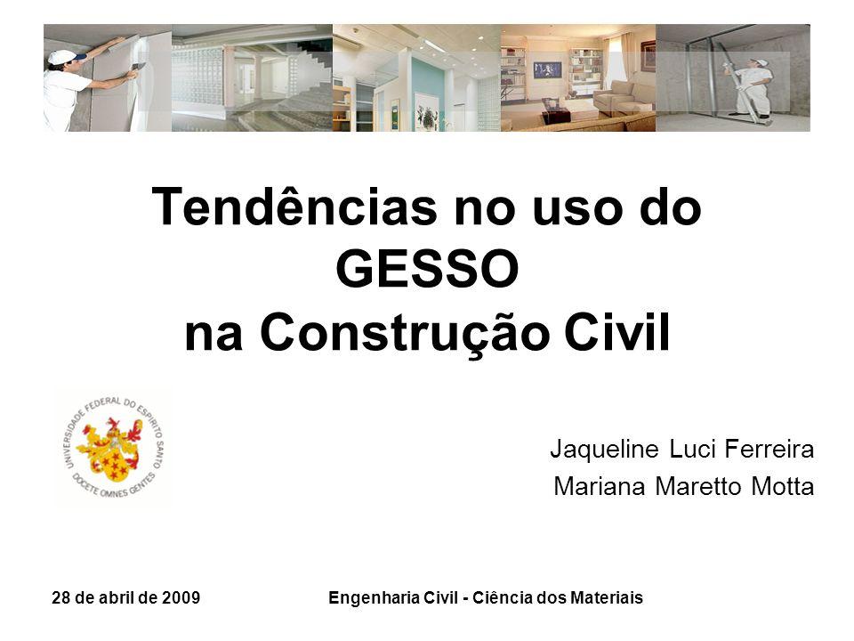 Tendências no uso do GESSO na Construção Civil Jaqueline Luci Ferreira Mariana Maretto Motta 28 de abril de 2009Engenharia Civil - Ciência dos Materia