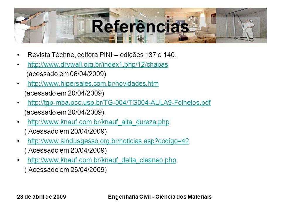 Referências Revista Téchne, editora PINI – edições 137 e 140. http://www.drywall.org.br/index1.php/12/chapas (acessado em 06/04/2009) http://www.hiper