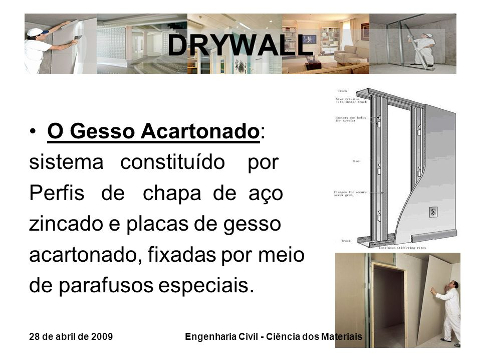 DRYWALL O Gesso Acartonado: sistema constituído por Perfis de chapa de aço zincado e placas de gesso acartonado, fixadas por meio de parafusos especia