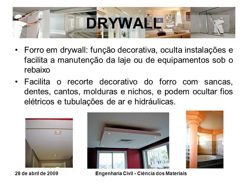 DRYWALL Forro em drywall: função decorativa, oculta instalações e facilita a manutenção da laje ou de equipamentos sob o rebaixo Facilita o recorte de