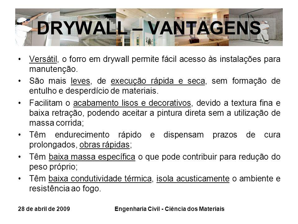 DRYWALL – VANTAGENS Versátil, o forro em drywall permite fácil acesso às instalações para manutenção. São mais leves, de execução rápida e seca, sem f