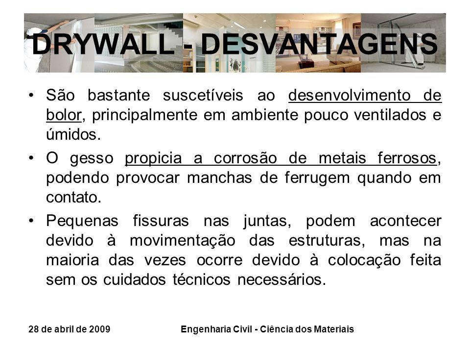 DRYWALL - DESVANTAGENS São bastante suscetíveis ao desenvolvimento de bolor, principalmente em ambiente pouco ventilados e úmidos. O gesso propicia a