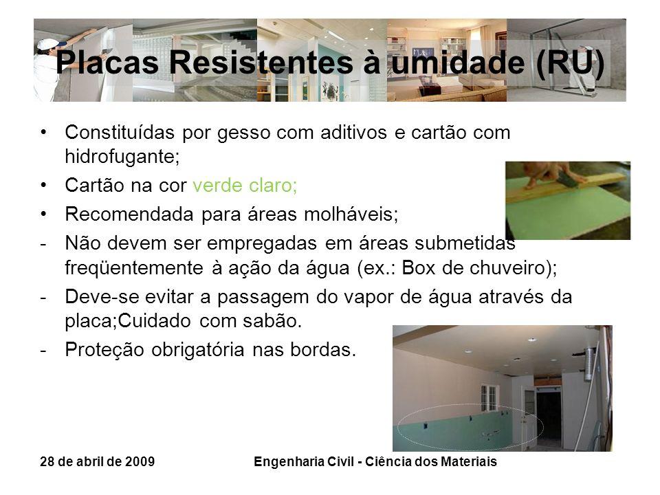 Placas Resistentes à umidade (RU) Constituídas por gesso com aditivos e cartão com hidrofugante; Cartão na cor verde claro; Recomendada para áreas mol