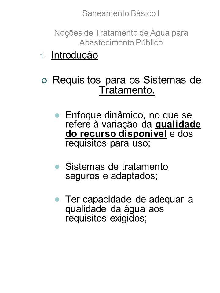 Saneamento Básico I Noções de Tratamento de Água para Abastecimento Público 1. Introdução Requisitos para os Sistemas de Tratamento. Enfoque dinâmico,