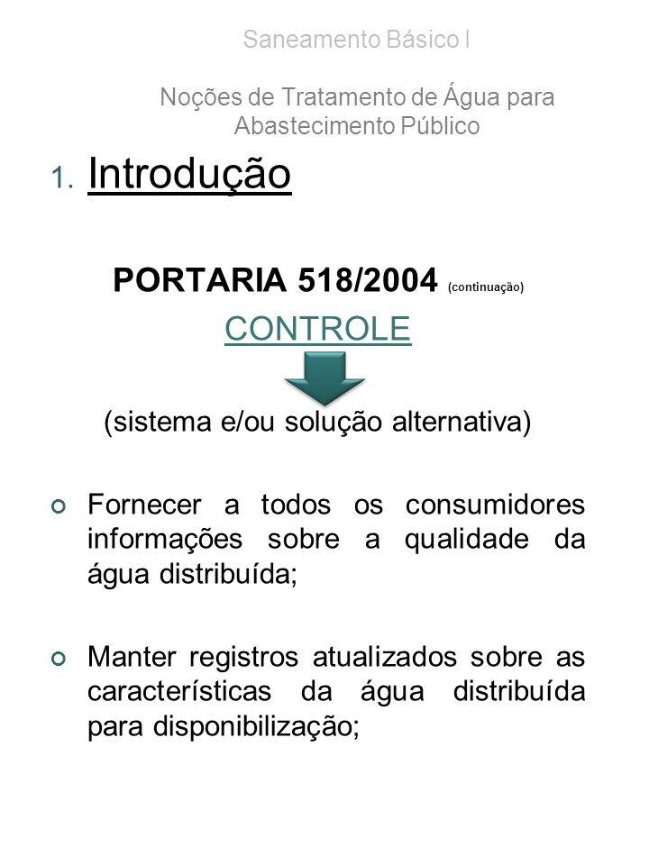 Saneamento Básico I Noções de Tratamento de Água para Abastecimento Público 1. Introdução PORTARIA 518/2004 (continuação) CONTROLE (sistema e/ou soluç