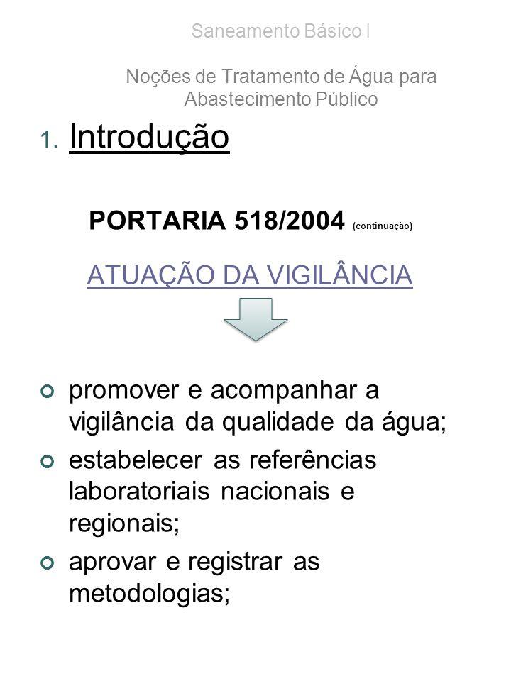 Saneamento Básico I Noções de Tratamento de Água para Abastecimento Público 1. Introdução PORTARIA 518/2004 (continuação) ATUAÇÃO DA VIGILÂNCIA promov