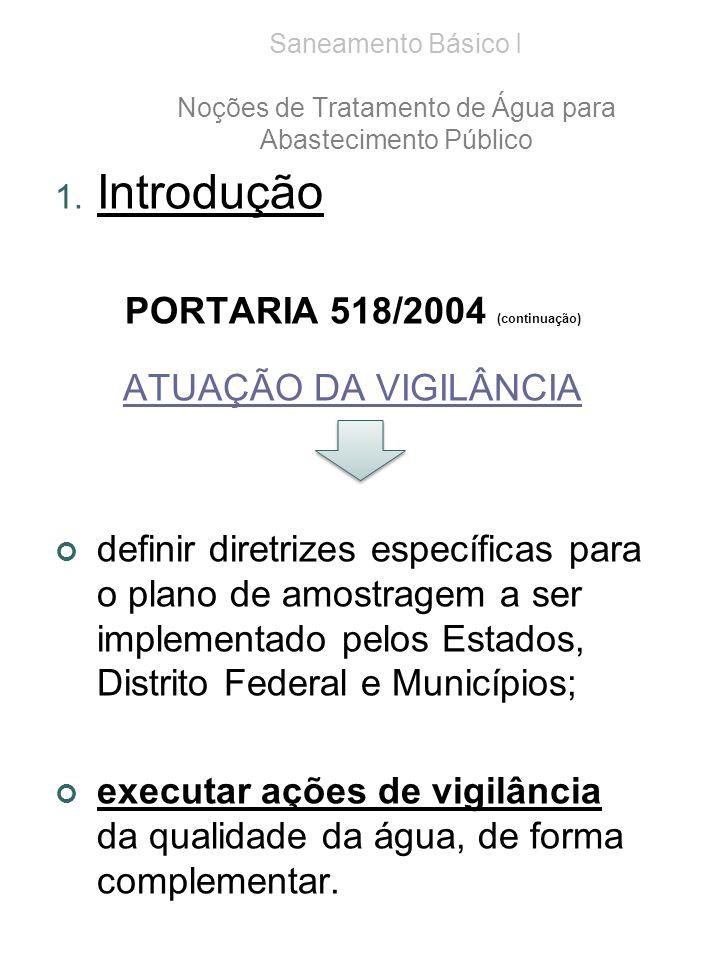 Saneamento Básico I Noções de Tratamento de Água para Abastecimento Público 1. Introdução PORTARIA 518/2004 (continuação) ATUAÇÃO DA VIGILÂNCIA defini