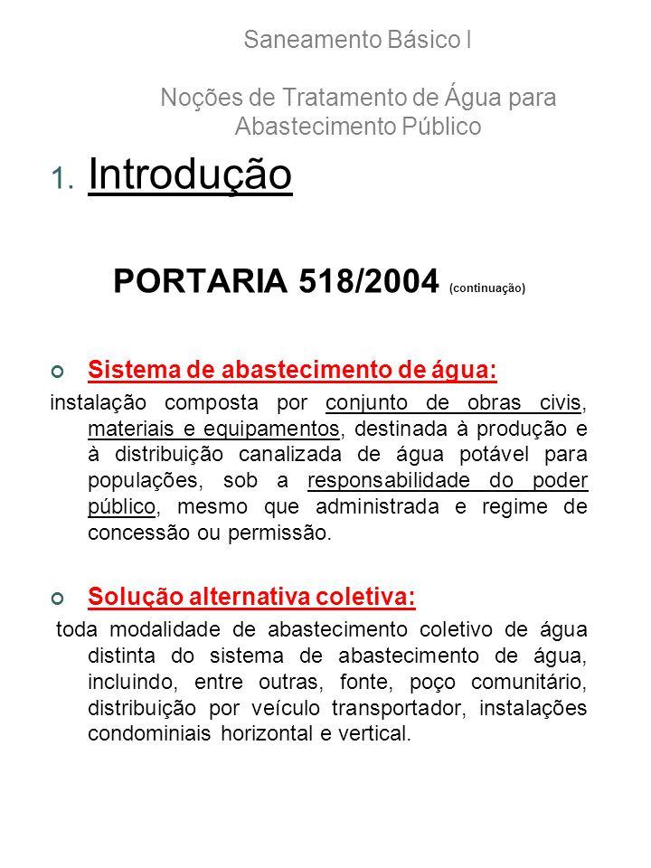 1. Introdução PORTARIA 518/2004 (continuação) Sistema de abastecimento de água: instalação composta por conjunto de obras civis, materiais e equipamen