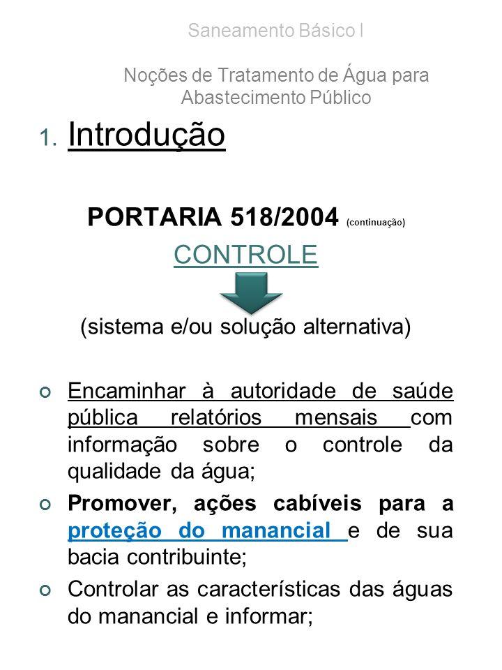1. Introdução PORTARIA 518/2004 (continuação) CONTROLE (sistema e/ou solução alternativa) Encaminhar à autoridade de saúde pública relatórios mensais