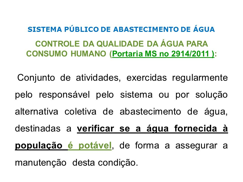 SISTEMA PÚBLICO DE ABASTECIMENTO DE ÁGUA CONTROLE DA QUALIDADE DA ÁGUA PARA CONSUMO HUMANO (Portaria MS no 2914/2011 ): Conjunto de atividades, exerci