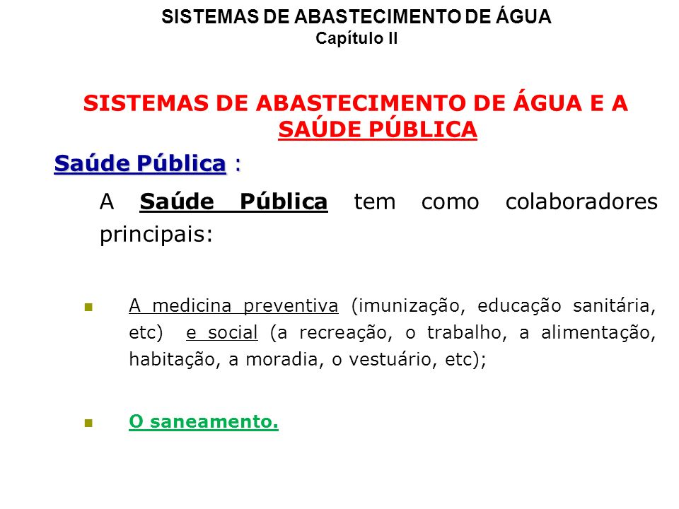 SISTEMAS DE ABASTECIMENTO DE ÁGUA Capítulo II SISTEMAS DE ABASTECIMENTO DE ÁGUA E A SAÚDE PÚBLICA Saúde Pública : A Saúde Pública tem como colaborador
