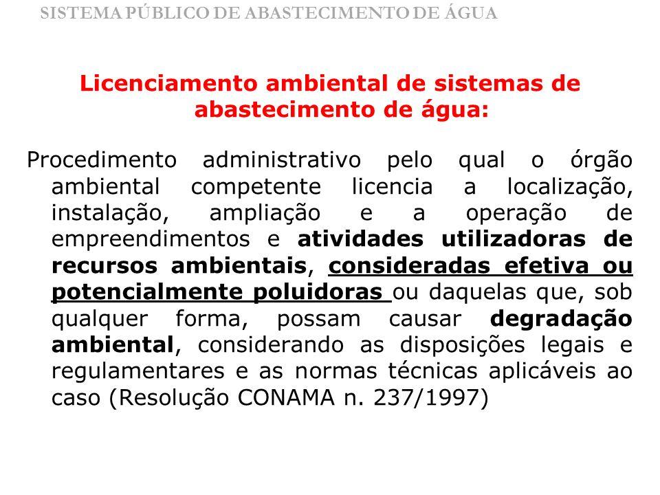 SISTEMA PÚBLICO DE ABASTECIMENTO DE ÁGUA Licenciamento ambiental de sistemas de abastecimento de água: Procedimento administrativo pelo qual o órgão a