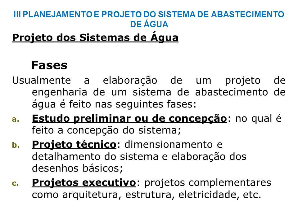 III PLANEJAMENTO E PROJETO DO SISTEMA DE ABASTECIMENTO DE ÁGUA Projeto dos Sistemas de Água Fases Usualmente a elaboração de um projeto de engenharia