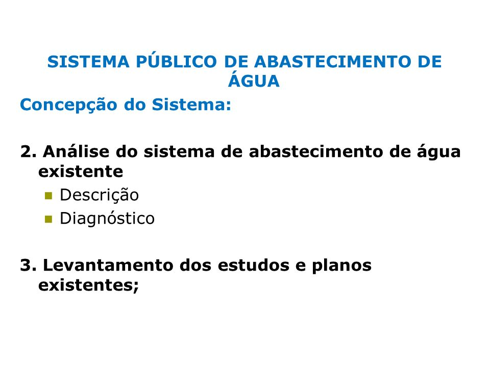 SISTEMA PÚBLICO DE ABASTECIMENTO DE ÁGUA Concepção do Sistema: 2. Análise do sistema de abastecimento de água existente Descrição Diagnóstico 3. Levan