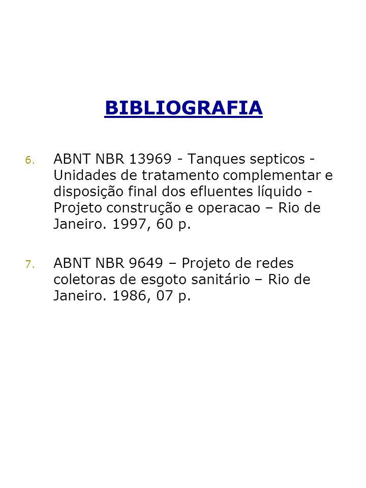 BIBLIOGRAFIA 6. ABNT NBR 13969 - Tanques septicos - Unidades de tratamento complementar e disposição final dos efluentes líquido - Projeto construção