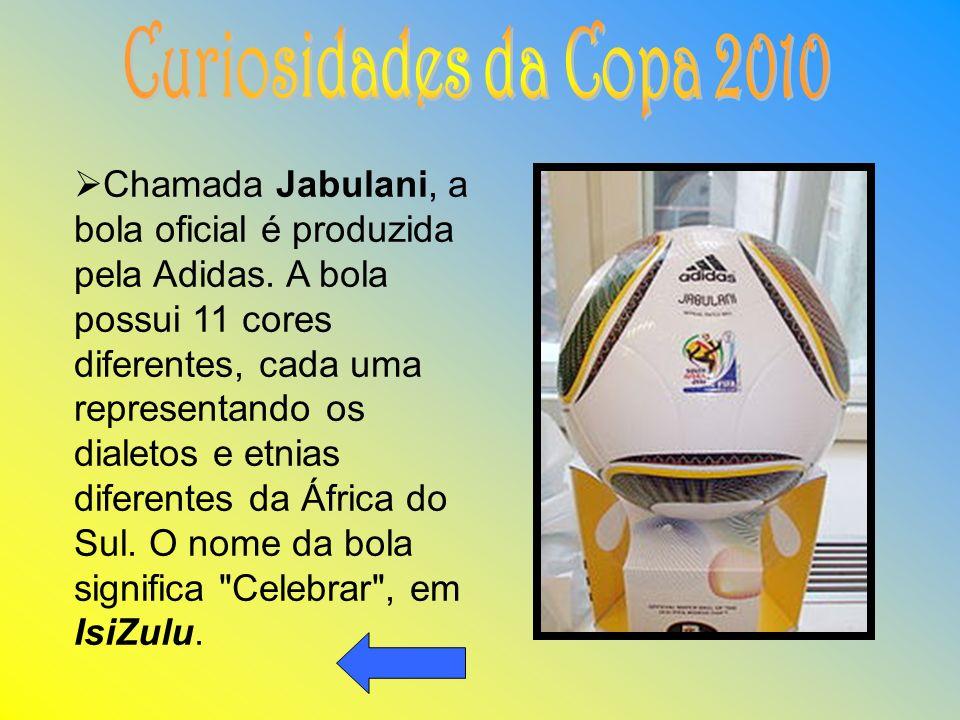 Chamada Jabulani, a bola oficial é produzida pela Adidas.