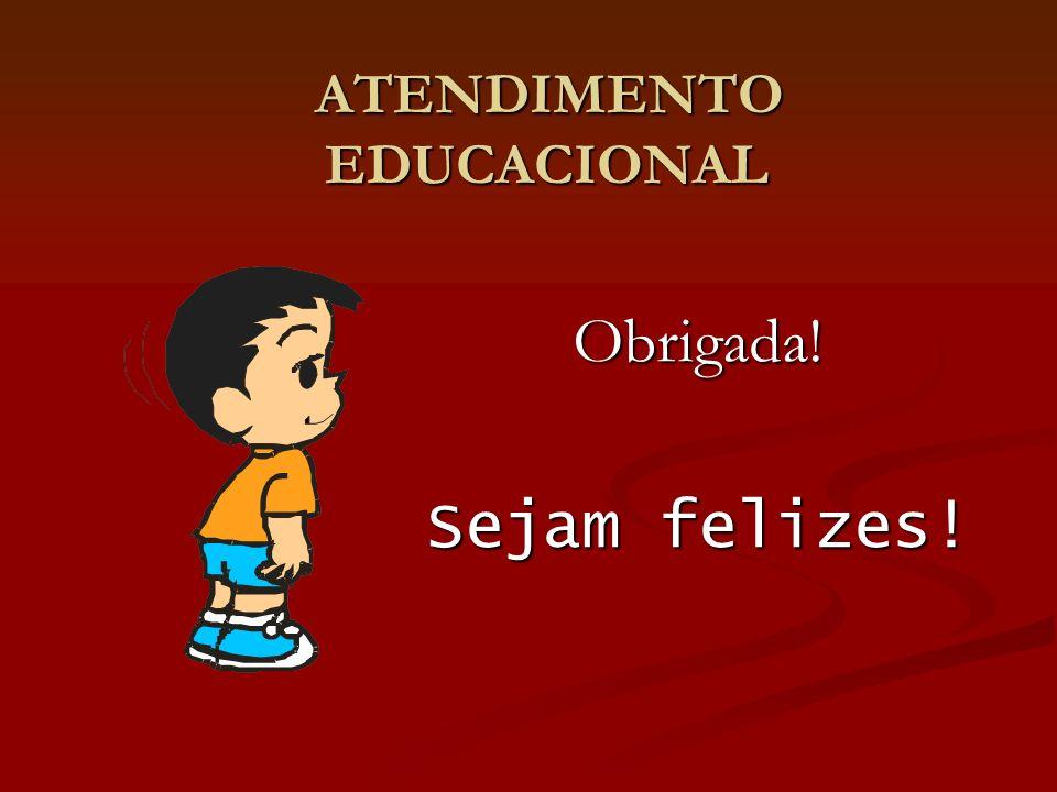 ATENDIMENTO EDUCACIONAL ATENDIMENTO EDUCACIONAL Obrigada! Sejam felizes!