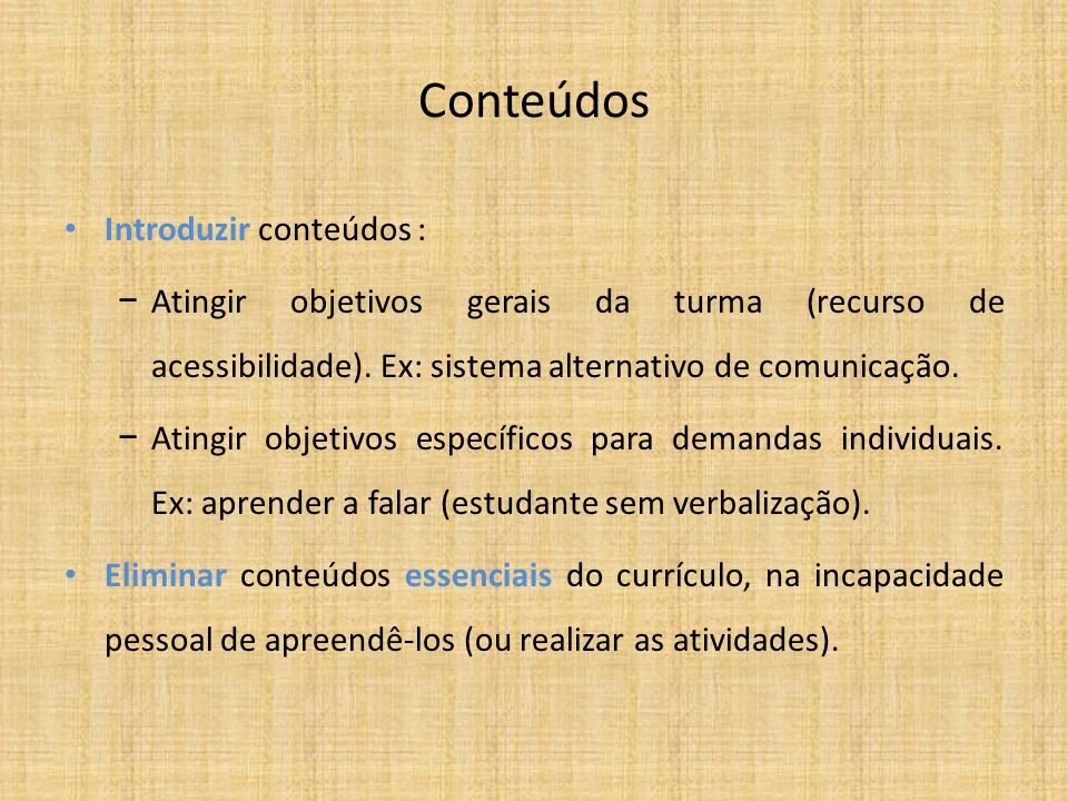 Conteúdos Introduzir conteúdos : Atingir objetivos gerais da turma (recurso de acessibilidade). Ex: sistema alternativo de comunicação. Atingir objeti
