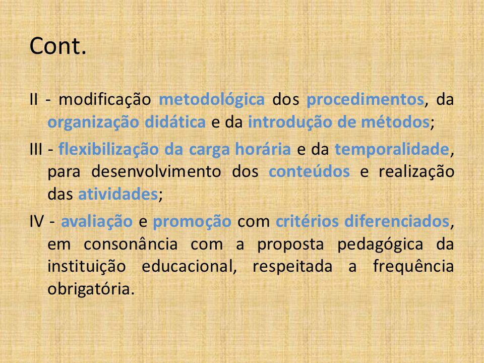 Cont. II - modificação metodológica dos procedimentos, da organização didática e da introdução de métodos; III - flexibilização da carga horária e da