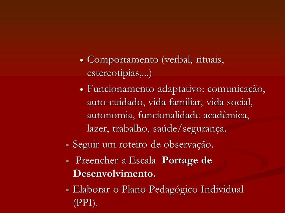 Comportamento (verbal, rituais, estereotipias,...) Comportamento (verbal, rituais, estereotipias,...) Funcionamento adaptativo: comunicação, auto-cuid