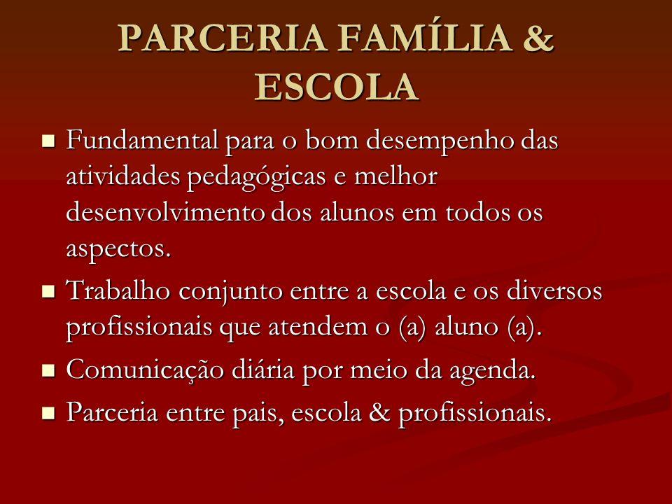 PARCERIA FAMÍLIA & ESCOLA Fundamental para o bom desempenho das atividades pedagógicas e melhor desenvolvimento dos alunos em todos os aspectos. Funda