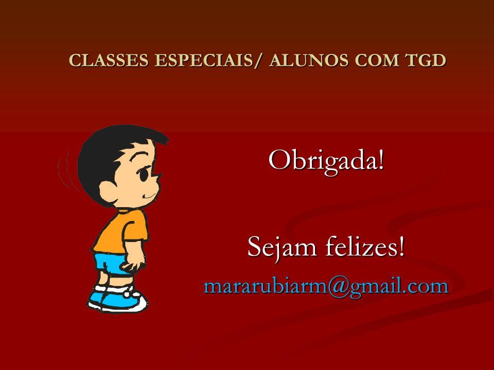 CLASSES ESPECIAIS/ ALUNOS COM TGD CLASSES ESPECIAIS/ ALUNOS COM TGD Obrigada! Sejam felizes! mararubiarm@gmail.com