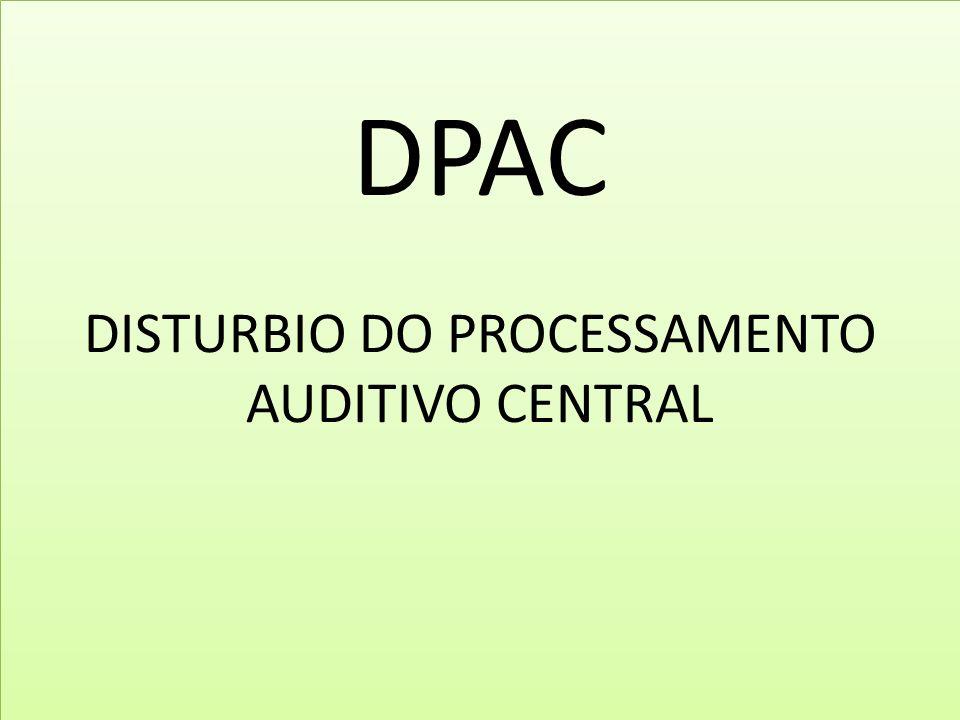 DPAC DISTURBIO DO PROCESSAMENTO AUDITIVO CENTRAL