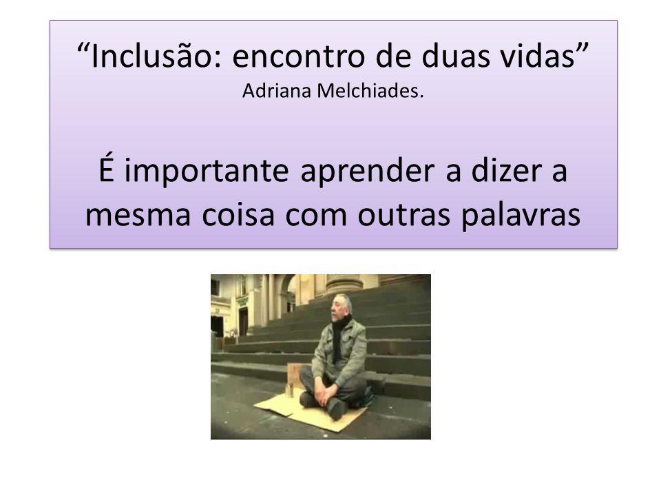 Inclusão: encontro de duas vidas Adriana Melchiades.