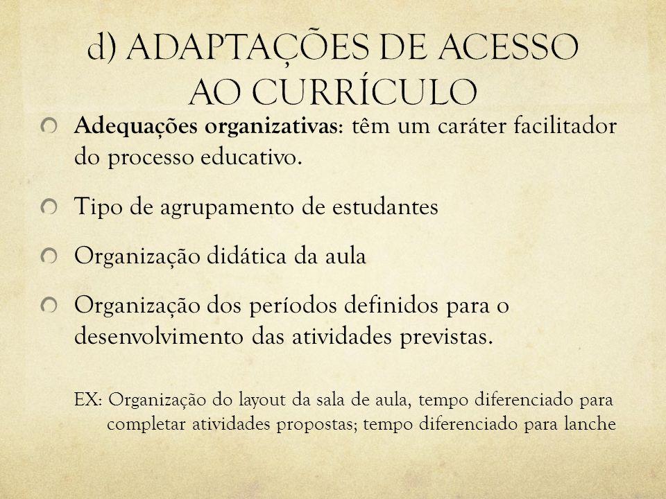 Adequações organizativas : têm um caráter facilitador do processo educativo. Tipo de agrupamento de estudantes Organização didática da aula Organizaçã