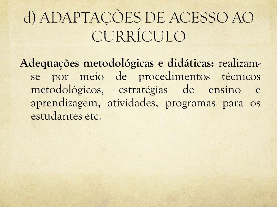 Adequações metodológicas e didáticas: realizam- se por meio de procedimentos técnicos metodológicos, estratégias de ensino e aprendizagem, atividades,