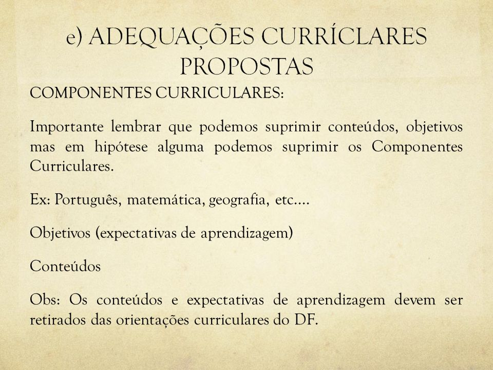 COMPONENTES CURRICULARES: Importante lembrar que podemos suprimir conteúdos, objetivos mas em hipótese alguma podemos suprimir os Componentes Curricul