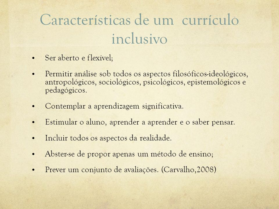 Características de um currículo inclusivo Ser aberto e flexível; Permitir análise sob todos os aspectos filosóficos-ideológicos, antropológicos, socio