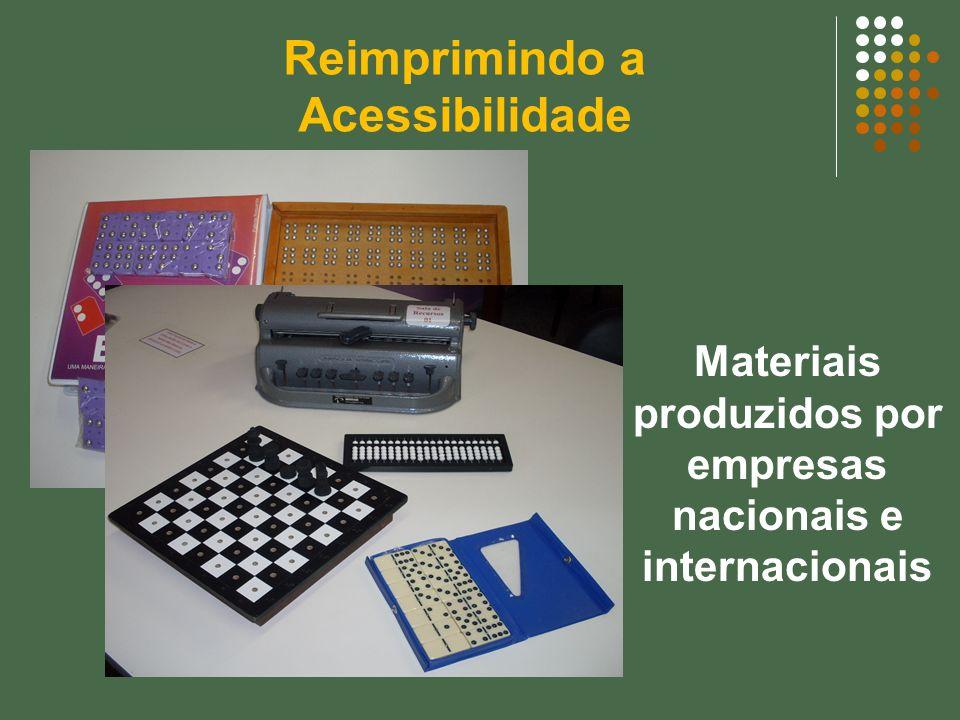 Reimprimindo a Acessibilidade Materiais produzidos por empresas nacionais e internacionais