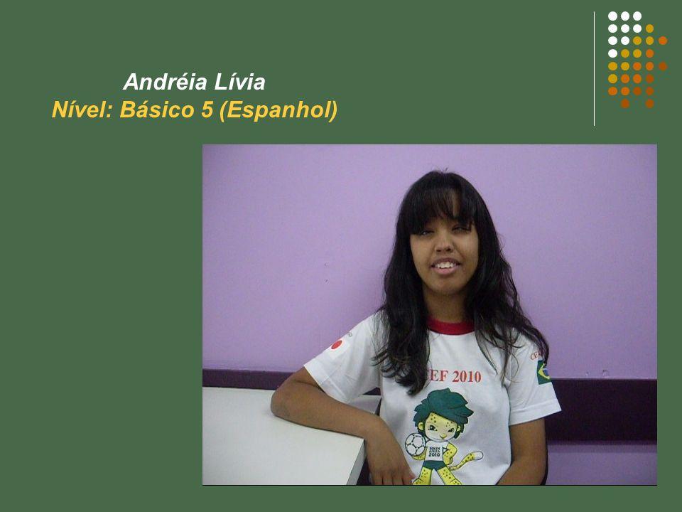 Andréia Lívia Nível: Básico 5 (Espanhol)