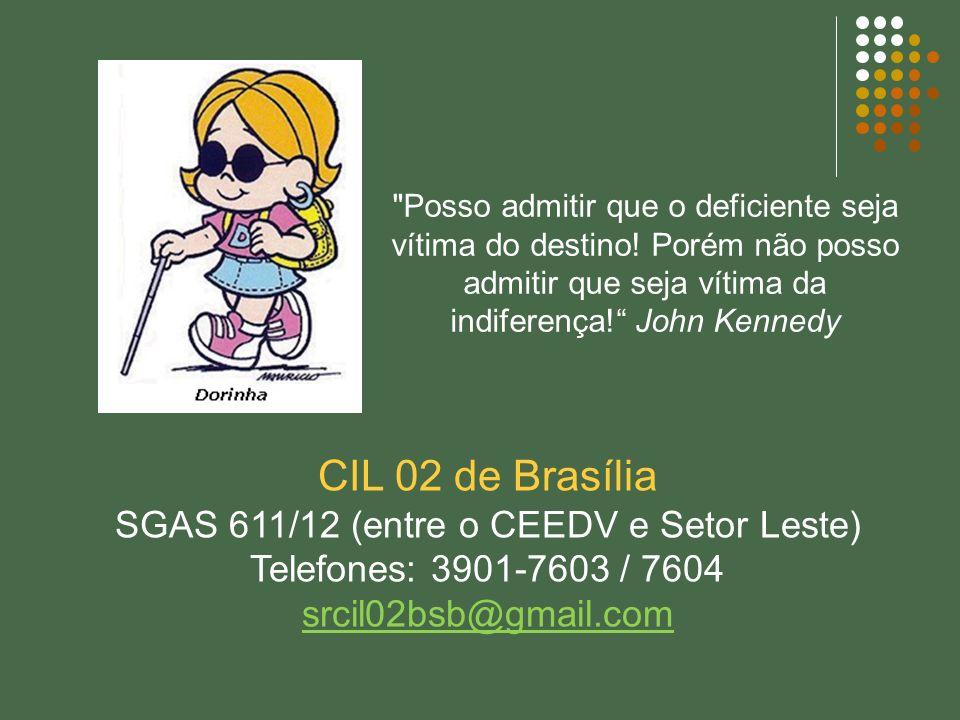 CIL 02 de Brasília SGAS 611/12 (entre o CEEDV e Setor Leste) Telefones: 3901-7603 / 7604 srcil02bsb@gmail.com