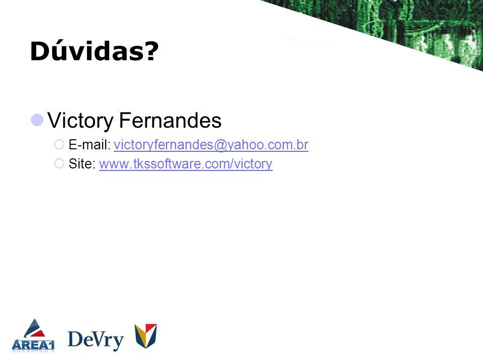 Dúvidas? Victory Fernandes E-mail: victoryfernandes@yahoo.com.brvictoryfernandes@yahoo.com.br Site: www.tkssoftware.com/victorywww.tkssoftware.com/vic