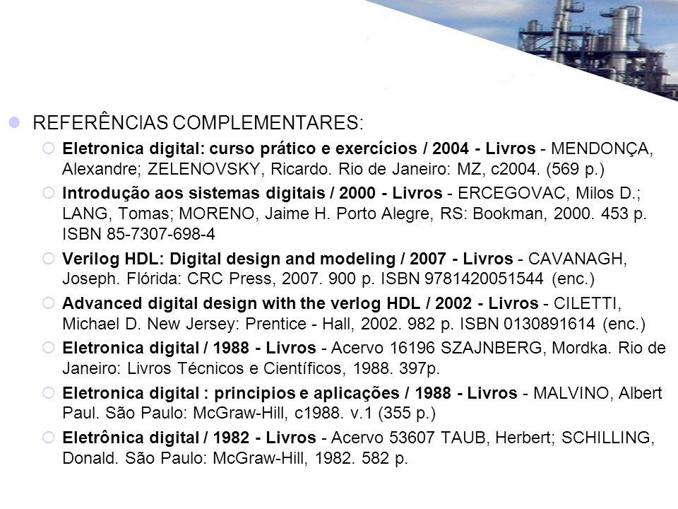 REFERÊNCIAS COMPLEMENTARES: Eletronica digital: curso prático e exercícios / 2004 - Livros - MENDONÇA, Alexandre; ZELENOVSKY, Ricardo. Rio de Janeiro: