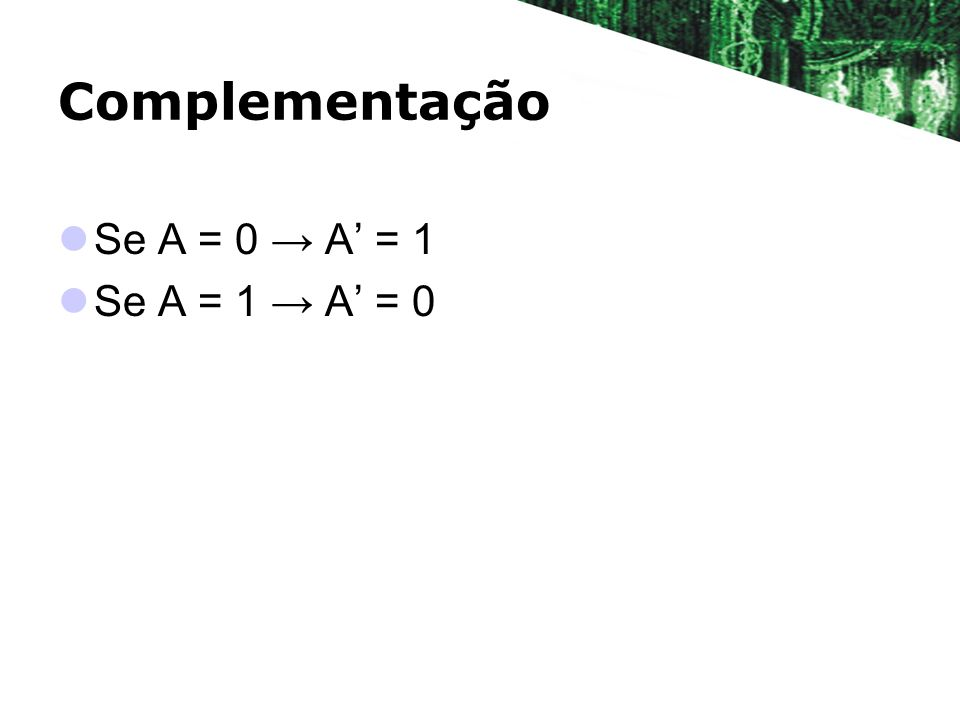 Complementação Se A = 0 A = 1 Se A = 1 A = 0