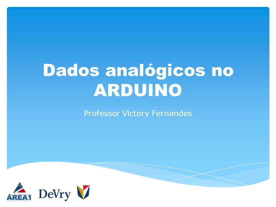 Dados analógicos no ARDUINO Professor Victory Fernandes