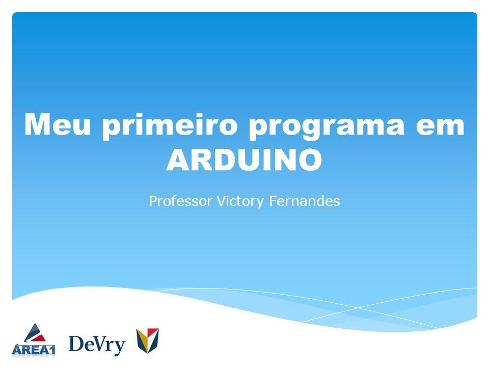 Meu primeiro programa em ARDUINO Professor Victory Fernandes