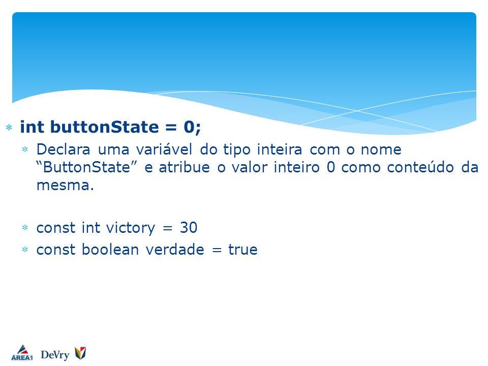 int buttonState = 0; Declara uma variável do tipo inteira com o nome ButtonState e atribue o valor inteiro 0 como conteúdo da mesma. const int victory