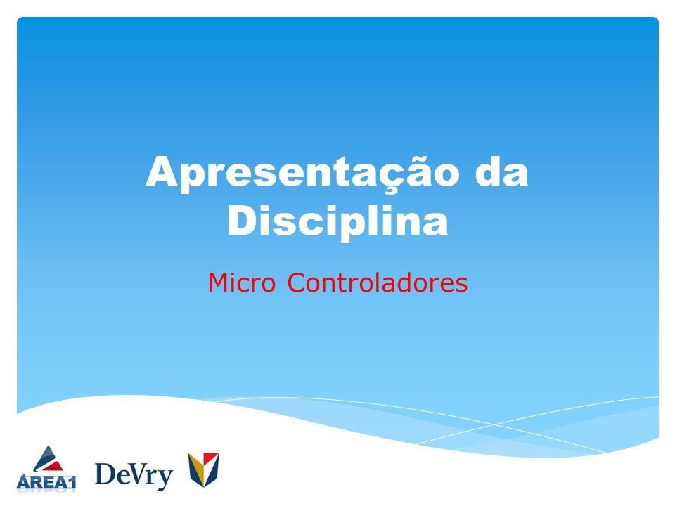 Apresentação da Disciplina Micro Controladores