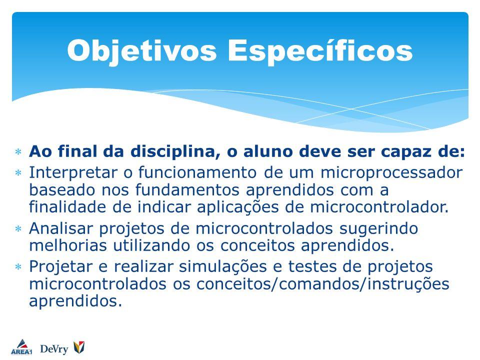 Ao final da disciplina, o aluno deve ser capaz de: Interpretar o funcionamento de um microprocessador baseado nos fundamentos aprendidos com a finalid