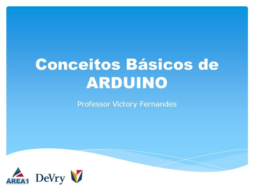 Conceitos Básicos de ARDUINO Professor Victory Fernandes